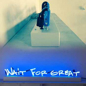 Wait for great
